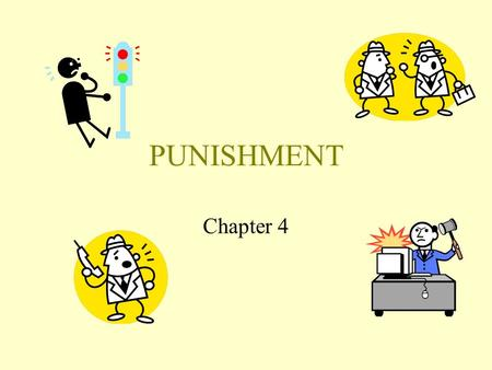 PUNISHMENT Chapter 4. PUNISHMENT CONTINGENCY The immediate, response contingent presentation of an aversive condition resulting in a decreased frequency.