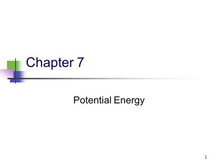 1 Chapter 7 Potential Energy. 2 7.1 Potential Energy Potential energy is the energy associated with the configuration of a system of two or more interacting.