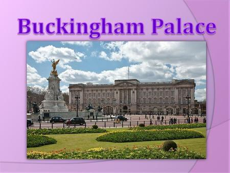 Buckingham Palace has been the London residence of British kings and queens since Queen Victoria came to the throne in 1837. Queen Victoria.