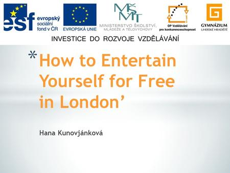 Hana Kunovjánková * How to Entertain Yourself for Free in London'