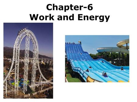 Chapter-6 Work and Energy. 6.1. Work Done by a Constant Force Work is done when a force F pushes a car through a displacement s. Work = Force X Displacement.