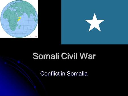 Somali Civil War Conflict in Somalia. Somali Civil War An ongoing civil war taking place in Somalia. The conflict, which began in 1991, has caused destabilization.
