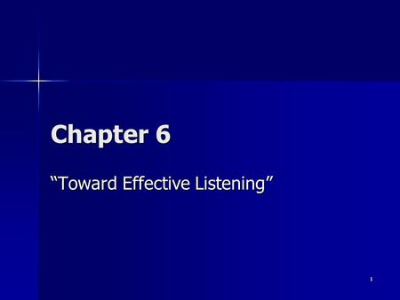 "1 Chapter 6 ""Toward Effective Listening"". 2 Why Learn About Listening? Most used communication skill."