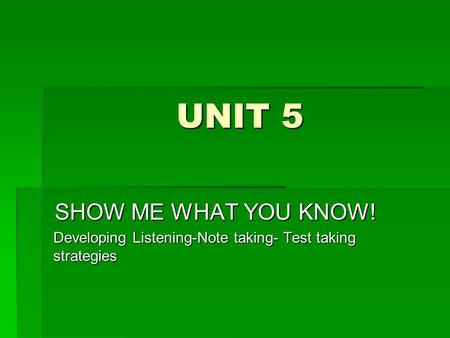 UNIT 5 SHOW ME WHAT YOU KNOW!