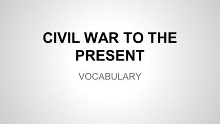 CIVIL WAR TO THE PRESENT VOCABULARY. FREE STATE A STATE THAT DID NOT ALLOW SLAVERY BEFORE THE CIVIL WAR.