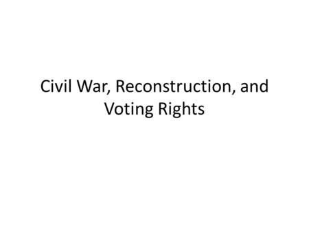 Civil War, Reconstruction, and Voting Rights. Lead up to the Civil War – Northern and Southern states split over the issue of slavery – Tensions increased.