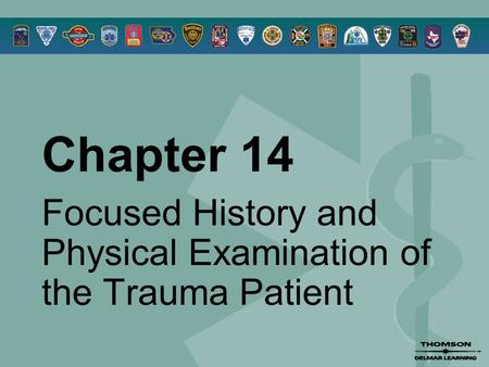 Chapter 14 Focused History and Physical Examination of the Trauma Patient.