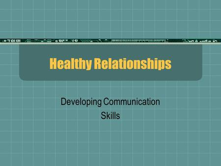 Healthy Relationships Developing Communication Skills.