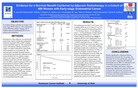Evidence for a Survival Benefit Conferred by Adjuvant Radiotherapy in a Cohort of 608 Women with Early-stage Endometrial Cancer O. Kenneth Macdonald 1,