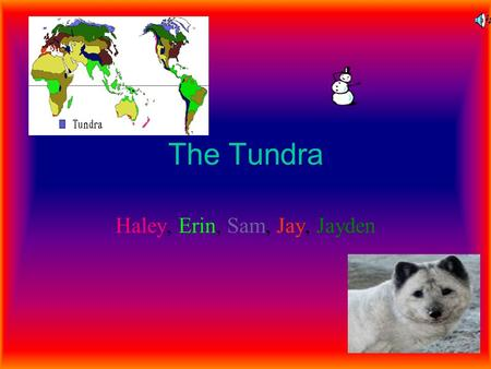 The Tundra Haley, Erin, Sam, Jay, Jayden. Location Light Brown is the Tundra.