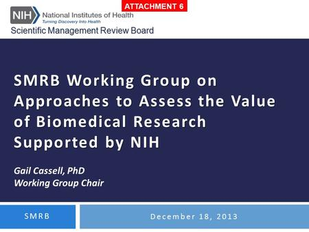 SMRB Working Group on Approaches to Assess the Value of Biomedical Research Supported by NIH SMRB Working Group on Approaches to Assess the Value of Biomedical.
