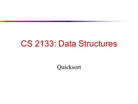 "CS 2133: Data Structures Quicksort. Review: Heaps l A heap is a ""complete"" binary tree, usually represented as an array: 16 410 14793 281 1614108793241."