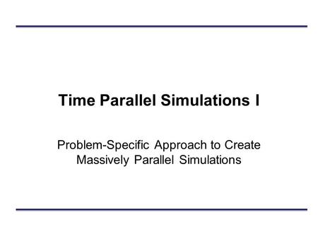 Time Parallel Simulations I Problem-Specific Approach to Create Massively Parallel Simulations.