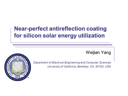 Near-perfect antireflection coating for silicon solar energy utilization Weijian Yang Department of Electrical Engineering and Computer Sciences University.