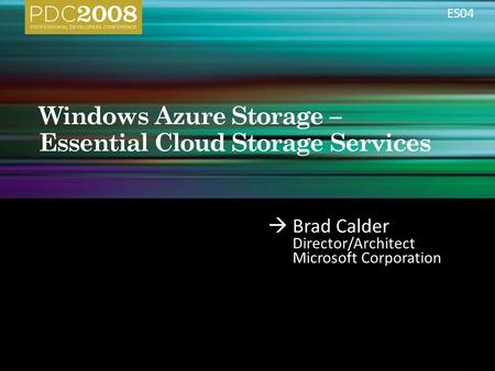  Brad Calder Director/Architect Microsoft Corporation ES04.