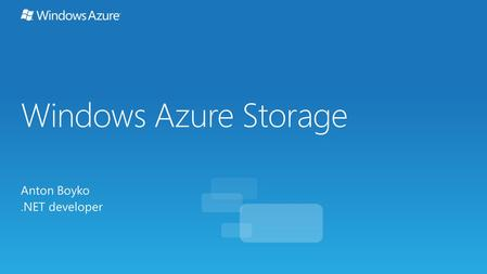 Windows Azure Storage Anton Boyko.NET developer.
