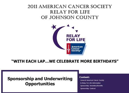 2011 American Cancer Society Relay For Life of Johnson County Sponsorship and Underwriting Opportunities Content: General American Cancer Society & Relay.