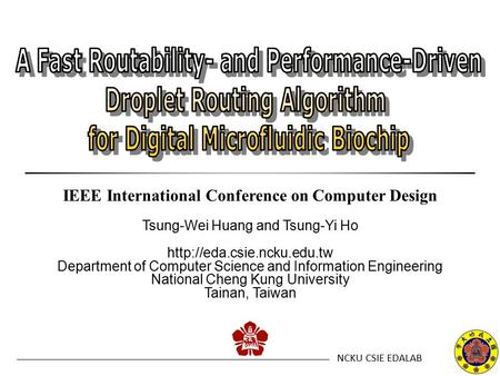 NCKU CSIE EDALAB Tsung-Wei Huang and Tsung-Yi Ho  Department of Computer Science and Information Engineering National Cheng.