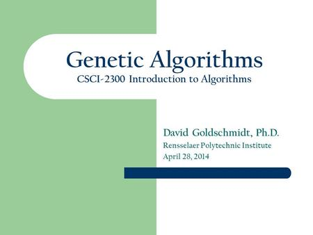 Genetic Algorithms CSCI-2300 Introduction to Algorithms