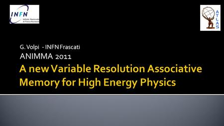 G. Volpi - INFN Frascati ANIMMA 2011. Search for rare SM or predicted BSM processes push the colliders intensity to new frontiers Rare processes are overwhelmed.