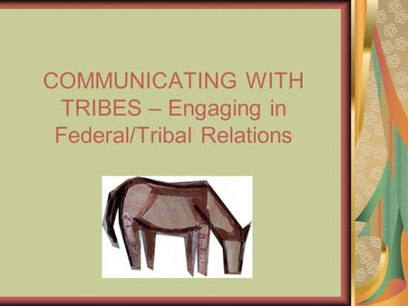 COMMUNICATING WITH TRIBES – Engaging in Federal/Tribal Relations.