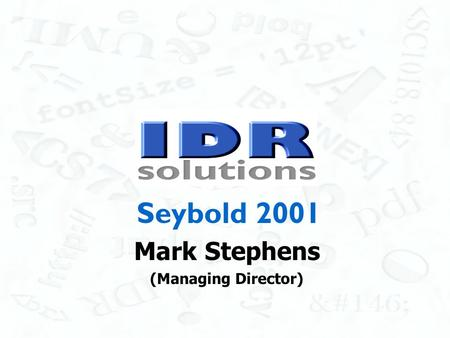 Seybold 2001 Mark Stephens (Managing Director). www.idrsolutions.com Who are IDRSolutions? Based in United Kingdom. Customers mainly large corporations.