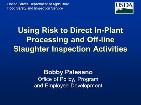 United States Department of Agriculture Food Safety and Inspection Service Using Risk to Direct In-Plant Processing and Off-line Slaughter Inspection Activities.