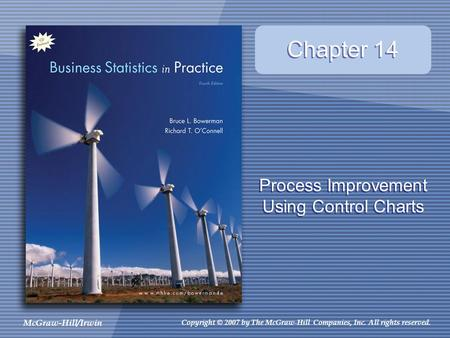 McGraw-Hill/Irwin Copyright © 2007 by The McGraw-Hill Companies, Inc. All rights reserved. x Process Improvement Using Control Charts Chapter 14.