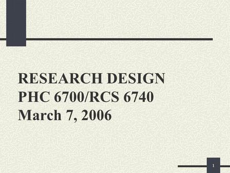 1 RESEARCH DESIGN PHC 6700/RCS 6740 March 7, 2006.