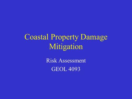 Coastal Property Damage Mitigation Risk Assessment GEOL 4093.