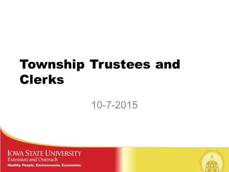Township Trustees and Clerks 10-7-2015. Since January 2014 Four ISUEO staff doing training – have conducted trainings in 59 counties Trainings have been.