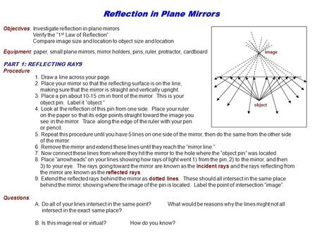 "Object image Reflection in Plane Mirrors Objectives: Investigate reflection in plane mirrors Verify the ""1 st Law of Reflection"" Compare image size and."
