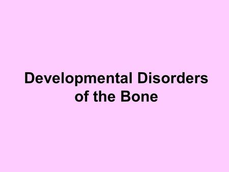 Developmental Disorders of the Bone. Osteogenesis Imperfecta (Brittle bone Syndrome) It is hereditary disease of bone Osteoporosis and Osteopetrosis In.