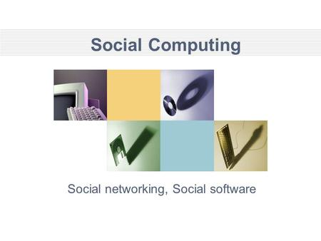 Social Computing Social networking, Social software.