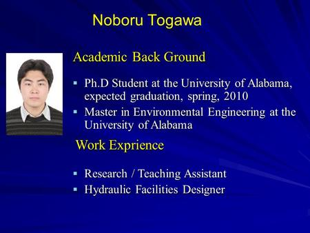 Noboru Togawa  Ph.D Student at the University of Alabama, expected graduation, spring, 2010  Master in Environmental Engineering at the University of.