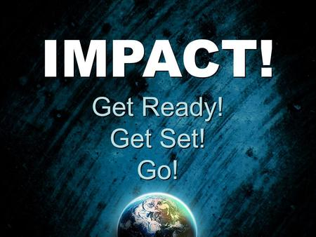 IMPACT! Get Ready! Get Set! Go!.