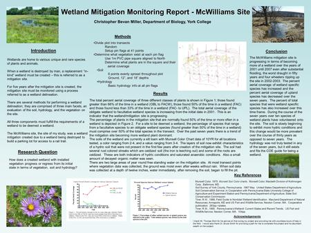 Wetland Mitigation Monitoring Report - McWilliams Site Christopher Bevan Miller, Department of Biology, York College Wetlands are home to various unique.