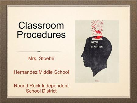 Classroom Procedures Mrs. Stoebe Hernandez Middle School Round Rock Independent School District.