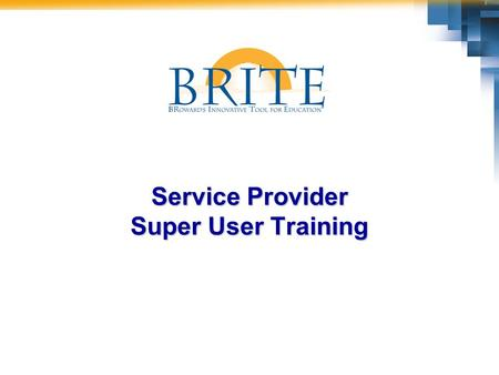 Service Provider Super User Training. 2 BRITE Finance Super User  Have fun and enjoy the opportunities we have to contribute to SBBC's future success!