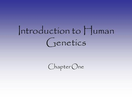 Introduction to Human Genetics Chapter One. What is DNA? Deoxyribonucleic Acid: –String of nucleotides Nucleotides made up of three parts: deoxyribose.