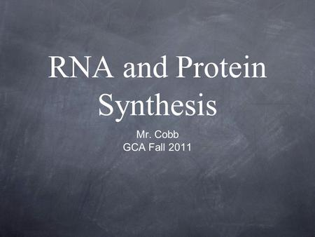 RNA and Protein Synthesis Mr. Cobb GCA Fall 2011.