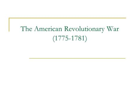 The American Revolutionary War (1775-1781). British Advantages Over the Americans A. Brits had greater numbers of troops. 48,000 British soldiers + 30,000.