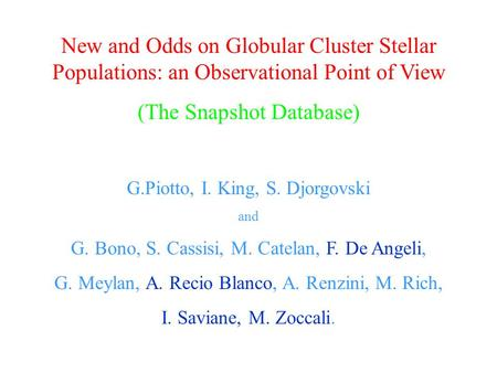 New and Odds on Globular Cluster Stellar Populations: an Observational Point of View (The Snapshot Database) G.Piotto, I. King, S. Djorgovski and G. Bono,