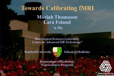 Moriah Thomason Lara Foland 'n Me Radiological Sciences Laboratory Center for Advanced MR Technology* Stanford University School of Medicine Department.