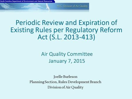Joelle Burleson Planning Section, Rules Development Branch Division of Air Quality Periodic Review and Expiration of Existing Rules per Regulatory Reform.