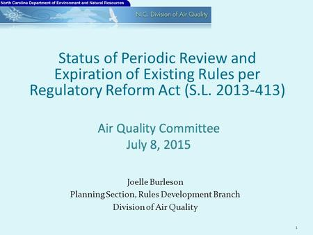 Joelle Burleson Planning Section, Rules Development Branch Division of Air Quality Status of Periodic Review and Expiration of Existing Rules per Regulatory.