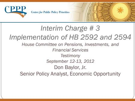 Interim Charge # 3 Implementation of HB 2592 and 2594 House Committee on Pensions, Investments, and Financial Services Testimony September 12-13, 2012.