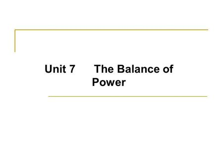 Unit 7 The Balance of Power. Aim Procedure 1 What do I have to do? 1)Background information 2)phrases and sentences 3)steps 2 A production process 3 When.