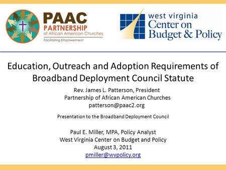 Presentation to the Broadband Deployment Council Paul E. Miller, MPA, Policy Analyst West Virginia Center on Budget and Policy August 3, 2011