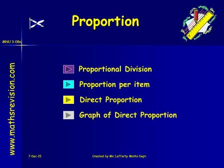 MNU 3-08a 7-Dec-15Created by Mr. Lafferty Maths Dept. Proportion Proportion www.mathsrevision.com Direct Proportion Graph of Direct Proportion Proportional.